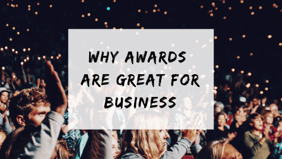 Why awards are great for business