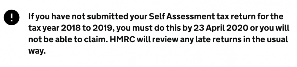 If you have not submitted your Self Assessment tax return for the tax year 2018 to 2019, you must do this by 23 April 2020 or you will not be able to claim. HMRC will review any late returns in the usual way.
