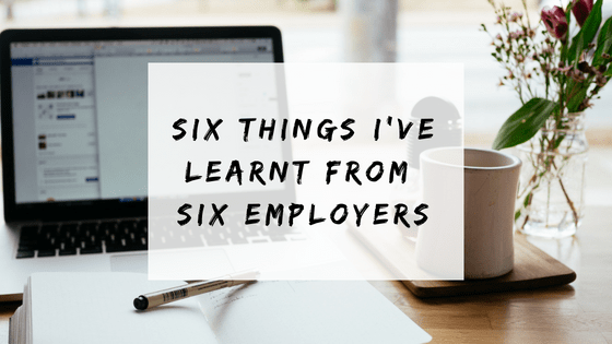 Six things I've learnt from six employers