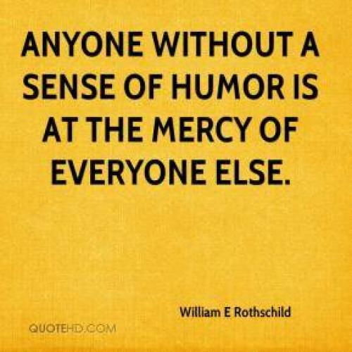 Anyone Without A Sense Of Humour Is At The Mercy Of Everyone Else